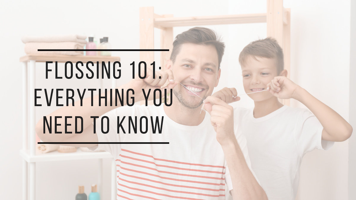 Flossing 101: Everything You Need to Know