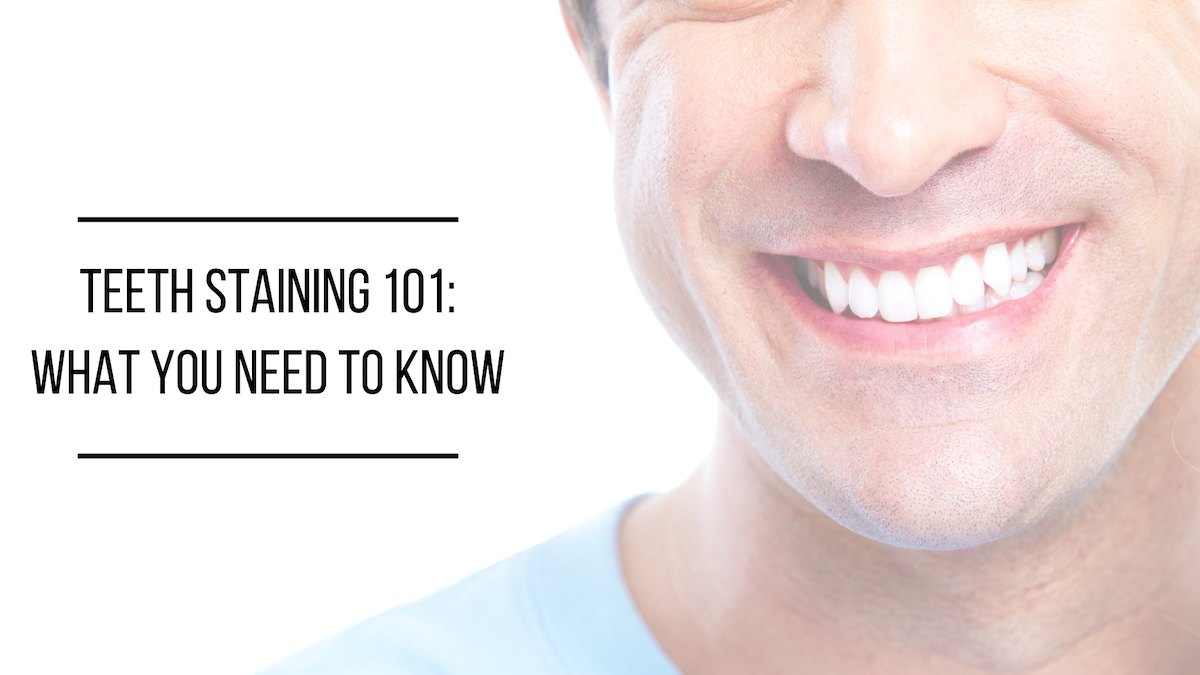 Teeth Staining 101: What You Need to Know